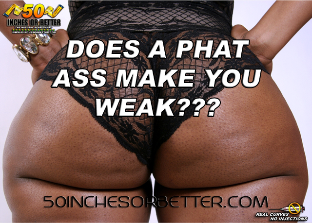 Does A Phat Ass Make You Weak?